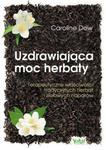 Uzdrawiająca moc herbaty Terapeutyczne właściwości tradycyjnych herbat i ziołowych naparów w sklepie internetowym Sportowo-Medyczna.pl