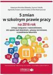 5 zmian w szkolnym prawie pracy na 2016 rok Urlopy związane z rodzicielstwem dni opieki nad dzieckiem umowy terminowe e-zwolnienia lekarskie w sklepie internetowym Sportowo-Medyczna.pl