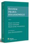 System prawa finansowego. Prawo walutowe. Prawo dewizowe. Prawo rynku finansowego. Tom IV w sklepie internetowym Maklerska.pl