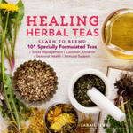 Healing Herbal Teas: Learn to Blend 101 Specially Formulated Teas for Stress Management, Common Ailments, Seasonal Health, and Immune Suppo w sklepie internetowym Libristo.pl