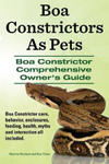 Boa Constrictors as Pets. Boa Constrictor Comprehensive Owner's Guide. Boa Constrictor Care, Behavior, Enclosures, Feeding, Health, Myths and Interact w sklepie internetowym Libristo.pl
