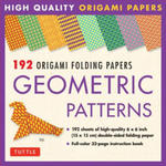 192 Origami Folding Papers: Geometric Patterns: 6 X 6 Inch High-Quality Double-Sided Origami Paper with Full-Color Instruction Book w sklepie internetowym Libristo.pl