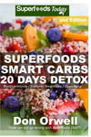 Superfoods Smart Carbs 20 Days Detox: 180+ Recipes to Enjoy Weight Maintenance, Wheat Free, Whole Foods Full of Antioxidants & Phytochemicals Detox Di w sklepie internetowym Libristo.pl