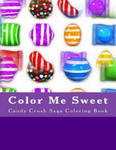 Color Me Sweet: Candy Crush Saga Coloring Book w sklepie internetowym Libristo.pl