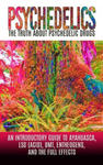 Psychedelics: The Truth about Psychedelic Drugs: An Introductory Guide to Ayahuasca, LSD (Acid), Dmt, Entheogens, and the Full Effects w sklepie internetowym Libristo.pl