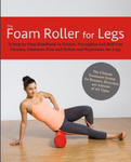 The Foam Roller for Legs: A Step-By-Step Handbook to Stretch, Strengthen and Roll Out Muscles, Eliminate Pain and Rehab and Rejuvenate Your Legs w sklepie internetowym Libristo.pl