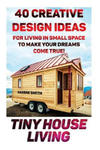 Tiny House Living: 40 Creative Design Ideas for Living in Small Space to Make Your Dreams Come True!: (Organization, Small Living, Small Space Living, w sklepie internetowym Libristo.pl