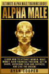 Alpha Male: Ultimate Alpha Male Training Guide! Learn How to Attract Women, Make Money, Gain Financial Freedom, Get in Shape, Overcome Fear and Shynes w sklepie internetowym Libristo.pl