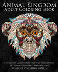 Animal Kingdom: Adult Coloring Book: A Huge Adult Coloring Book of 60 Wild Animal Designs in a Variety of Styles and Detailed Patterns w sklepie internetowym Libristo.pl