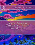 Anti-Stress Coloring Book For Adult: Anti-Stress Coloring Book For Adult Using adult coloring books is not art therapy, but can help you relax, reduce w sklepie internetowym Libristo.pl