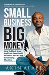 Small Business Big Money: How to Start, Grow, and Turn Your Small Business Into a Cash Generating Machine w sklepie internetowym Libristo.pl
