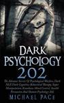 Dark Psychology 202: The Advance Secrets of Psychological Warfare, Dark Nlp, Dark Cognitive Behavioral Therapy, Super Manipulation, Kamikaze Mind Cont w sklepie internetowym Libristo.pl
