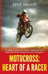 Motocross: Heart of a Racer: An Insiders View of the World of Motocross and a Deep Look Into the Mind of One of It's Champions w sklepie internetowym Libristo.pl