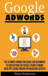Google Adwords: The Ultimate Marketing Guide for Beginners to Advertising on Google Search Engine with Ppc Using Proven Optimization Secrets w sklepie internetowym Libristo.pl