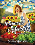 Farmer's Market Coloring Book: An Adult Coloring Book Featuring Charming Farmer's Market Scenes, Beautiful Farm Animals and Relaxing Country Landscap w sklepie internetowym Libristo.pl