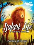 Safari Life Coloring Book: Safari Life Coloring Book: An Adult Coloring Book Featuring Magnificent African Safari Animals and Beautiful Savanna L w sklepie internetowym Libristo.pl