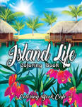 Island Life Coloring Book: An Adult Coloring Book Featuring Exotic Island Scenes, Peaceful Ocean Landscapes and Tropical Bird and Flower Designs w sklepie internetowym Libristo.pl