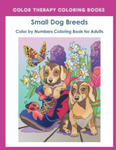 Color by Numbers Adult Coloring Book of Small Breed Dogs: An Easy Color by Number Adult Coloring Book of Small Breed Dogs including Dachshund, Chihuah w sklepie internetowym Libristo.pl