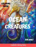 Ocean Creatures Coloring Book for Adults: Ocean Creatures Drawings to Color for Adults, to Relax and Relieve Stress: Sharks, Seahorses, Mermaids, Dolp w sklepie internetowym Libristo.pl