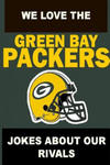 We Love the Green Bay Packers - Jokes About Our Rivals w sklepie internetowym Libristo.pl