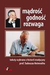 Mądrość, godność, rozwaga. Teksty wybrane z historii medycyny prof. Tadeusza Heimratha w sklepie internetowym Ksiazki-medyczne.eu