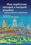 Obraz współczesnej metropolii a metropolie przyszłości - między przełomem a kontynuacją w sklepie internetowym Ksiazki-medyczne.eu