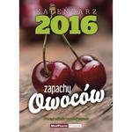 Kalendarz Zapachy Owoców 2016 + 3% rabatu na cały 2016 rok w sklepie internetowym Ksiazki-medyczne.eu