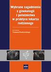 Wybrane zagadnienia z ginekologii i położnictwa w praktyce lekarza rodzinnego w sklepie internetowym Ksiazki-medyczne.eu