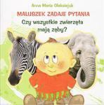 Maluszek zadaje pytania. Czy wszystkie zwierzęta mają zęby? w sklepie internetowym Ksiazki-medyczne.eu