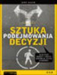 Sztuka podejmowania decyzji. Dlaczego mądrzy ludzie dokonują złych wyborów w sklepie internetowym Helion.pl