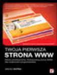 Twoja pierwsza strona WWW. Stwórz profesjonalną i funkcjonalną stronę WWW bez znajomości programowania. eBook. Pdf w sklepie internetowym Helion.pl