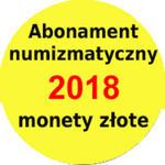 Abonament numizmatyczny 2018 na monety złote z marĹźÄ 10% w sklepie internetowym enumizmatyczny.pl