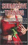 Submissive Training: 23 Things You Must Know About How To Be A Submissive. A Must Read For Any Woman In A BDSM Relationship: Volume 3 (Women's Guide to BDSM) w sklepie internetowym Ukarola.pl
