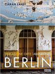 Verlassene Orte / Abandoned BERLIN: Ruinen und Relikte in Berlin und Umgebung / Ruins and relics in and around Berlin w sklepie internetowym Ukarola.pl