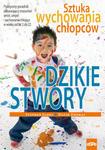 DZIKIE STWORY. Sztuka wychowania chłopców w sklepie internetowym Księgarnia Dobrego Pasterza
