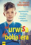 OD URWISA DO BOHATERA. Wychowanie duchowe, moralne i religijne chłopców w sklepie internetowym Księgarnia Dobrego Pasterza