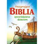 FASCYNUJĄCA BIBLIA opowiedziana dzieciom - prezent komunijny w sklepie internetowym Księgarnia Dobrego Pasterza