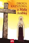 DROGA KRZYŻOWA Z MAŁĄ ARABKĄ Rozważania Męki Pańskiej z mistyczką bł. Marią od Jezusa Ukrzyżowanego. w sklepie internetowym Księgarnia Dobrego Pasterza