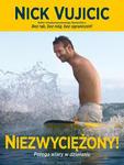 Niezwyciężony! Potęga wiary w działaniu - Nick Vujicic w sklepie internetowym Księgarnia Dobrego Pasterza