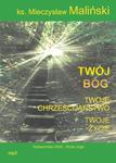 TWÓJ BÓG, TWOJE CHRZEŚCIJAŃSTWO, TWOJE ŻYCIE CD Mp3 Audiobook w sklepie internetowym Księgarnia Dobrego Pasterza