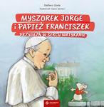 Myszorek Jorge i papież Franciszek. Przyjaźń w sercu Watykanu w sklepie internetowym Księgarnia Dobrego Pasterza