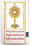 Pół godziny przed Najświętszym sakramentem w sklepie internetowym Księgarnia Dobrego Pasterza