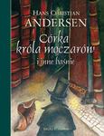 Córka króla moczarów i inne baśnie Andersena w sklepie internetowym Księgarnia Dobrego Pasterza
