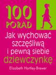 100 Porad Jak Wychować Szczęśliwą I Pewną Siebie Dziewczynkę w sklepie internetowym Gigant.pl