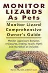 Monitor Lizards As Pets. Monitor Lizard Comprehensive Owner's Guide. Monitor Lizard Care, Behavior, Enclosures, Feeding, Health, Myths And Interaction w sklepie internetowym Gigant.pl