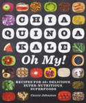 Chia, Quinoa, Kale, Oh My! - Recipes For 40 + Delicious, Super - Nutritious, Superfoods w sklepie internetowym Gigant.pl