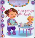 Lola Gotuje Dla Lalek. Mała Dziewczynka w sklepie internetowym Gigant.pl