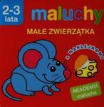 Maluchy. Małe Zwierzątka Z Naklejkami. Akademia Malucha 2-3 Lata w sklepie internetowym Gigant.pl