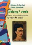 Zielony / Verde. Poezja Latynoamerykańska. I Połowa XX Wieku w sklepie internetowym Gigant.pl