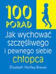 100 Porad Jak Wychować Szczęśliwego I Pewnego Siebie Chłopca w sklepie internetowym Gigant.pl